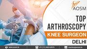 Top Arthroscopy Knee Surgeon in Delhi
